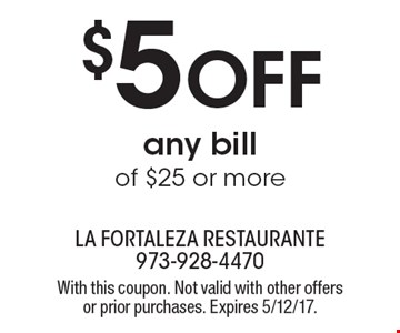 $5 Off any bill of $25 or more. With this coupon. Not valid with other offers or prior purchases. Expires 5/12/17.