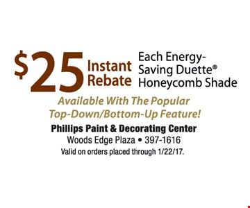 $25 instant rebate available w/ the popular top-down/bottom-up feature