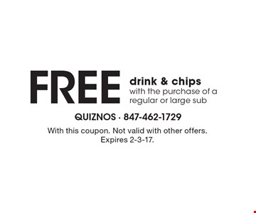 FREE drink & chips with the purchase of a regular or large sub. With this coupon. Not valid with other offers. Expires 2-3-17.