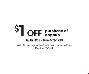 $1 OFF purchase of any sub. With this coupon. Not valid with other offers. Expires 2-3-17.