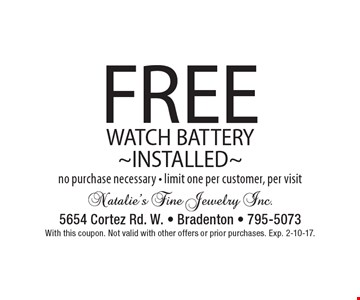 FREE WATCH BATTERY INSTALLED. No purchase necessary. Limit one per customer, per visit. With this coupon. Not valid with other offers or prior purchases. Exp. 2-10-17.