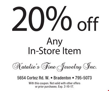 20% off Any In-Store Item. With this coupon. Not valid with other offers or prior purchases. Exp. 2-10-17.