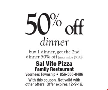 50% off dinner. Buy 1 dinner, get the 2nd dinner 50% off (max value $9.00). With this coupon. Not valid with other offers. Offer expires 12-9-16.