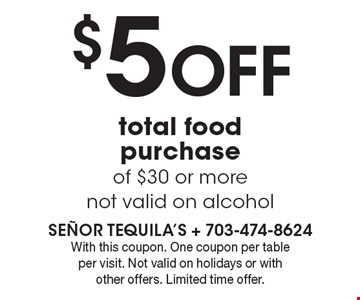 $5 off total food purchase of $30 or more not valid on alcohol. With this coupon. One coupon per table per visit. Not valid on holidays or with other offers. Limited time offer.