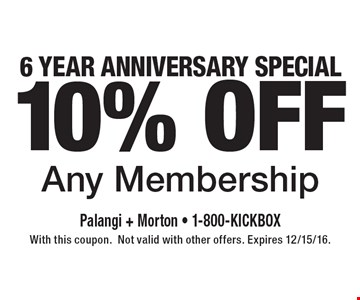 6 Year Anniversary Special. 10% OFF Any Membership. With this coupon. Not valid with other offers. Expires 12/15/16.