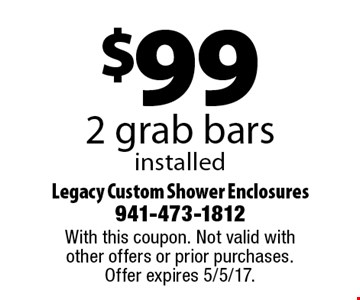 $99 2 grab bars installed. With this coupon. Not valid with other offers or prior purchases. Offer expires 5/5/17.