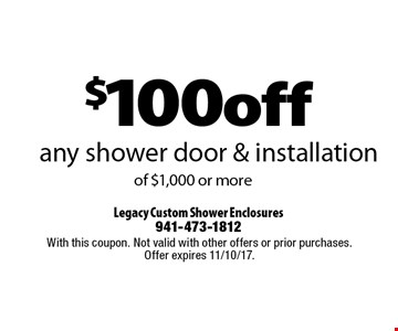 $100off any shower door & installation of $1,000 or more. With this coupon. Not valid with other offers or prior purchases. Offer expires 11/10/17.