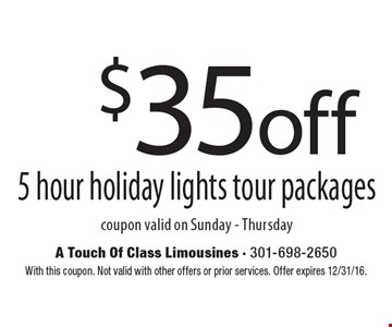 $35 off 5 hour holiday lights tour packages. Coupon valid on Sunday - Thursday. With this coupon. Not valid with other offers or prior services. Offer expires 12/31/16.