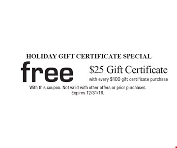 Free $25 Gift Certificate with every $100 gift certificate purchase. With this coupon. Not valid with other offers or prior purchases. Expires 12/31/16.