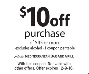 $10 off purchase of $45 or more excludes alcohol. 1 coupon per table. With this coupon. Not valid with other offers. Offer expires 12-9-16.