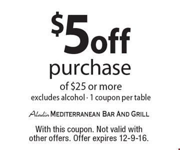 $5 off purchase of $25 or more excludes alcohol. 1 coupon per table. With this coupon. Not valid with other offers. Offer expires 12-9-16.