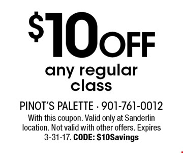 $10Offany regularclass. With this coupon. Valid only at Sanderlin location. Not valid with other offers. Expires 3-31-17. CODE: $10Savings
