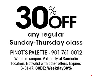 30%Offany regularSunday-Thursday class. With this coupon. Valid only at Sanderlin location. Not valid with other offers. Expires 3-31-17. CODE: Weekday30%