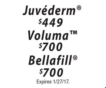 $700 Bellafill OR $700 Voluma OR $449 Juvederm. Expires 1/27/17.