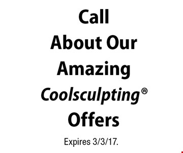 Call About Our Amazing Coolsculpting Offers. Expires 3/3/17.