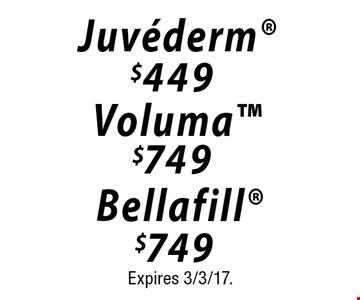 $749 Bellafill OR $749 Voluma OR $449 Juvederm. Expires 3/3/17.