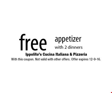 free appetizer with 2 dinners. With this coupon. Not valid with other offers. Offer expires 12-9-16.