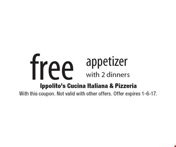 Free appetizer with 2 dinners. With this coupon. Not valid with other offers. Offer expires 1-6-17.