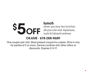 $5 off lunch when you buy two lunches all-you-can-eat Japanese, sushi & hibachi entrees. One coupon per visit. Must present coupon/no copies. Dine in only for parties of 2 or more. Cannot combine with other offers or discounts. Expires 2-3-17.