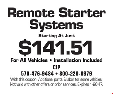 Starting At Just $141.51 Remote Starter Systems For All Vehicles - Installation Included. With this coupon. Additional parts & labor for some vehicles.Not valid with other offers or prior services. Expires 1-20-17.