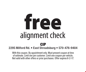 free alignment check. With this coupon. By appointment only. Must present coupon at time of estimate. Limit one per customer. Limit one coupon per vehicle. Not valid with other offers or prior purchases. Offer expires 6-2-17.