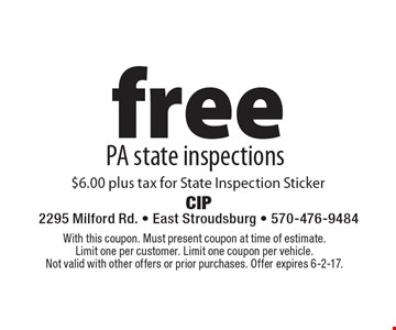 free PA state inspections $6.00 plus tax for State Inspection Sticker. With this coupon. Must present coupon at time of estimate. Limit one per customer. Limit one coupon per vehicle. Not valid with other offers or prior purchases. Offer expires 6-2-17.