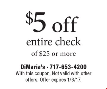$5 off entire check of $25 or more. With this coupon. Not valid with otheroffers. Offer expires 1/6/17.