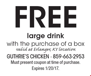 FREE large drink with the purchase of a box. Valid at Erlanger, KY location. Must present coupon at time of purchase. Expires 1/20/17.