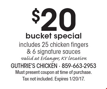 $20 bucket special. Includes 25 chicken fingers & 6 signature sauces valid at Erlanger, KY location. Must present coupon at time of purchase. Tax not included. Expires 1/20/17.