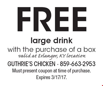 Free large drink with the purchase of a box. Valid at Erlanger, KY location. Must present coupon at time of purchase. Expires 3/17/17.
