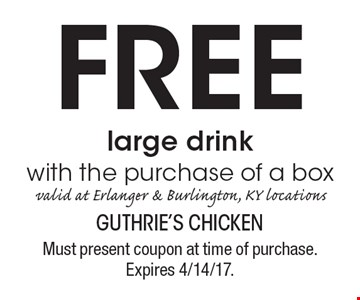 FREE large drink with the purchase of a box. Valid at Erlanger & Burlington, KY locations. Must present coupon at time of purchase. Expires 4/14/17.