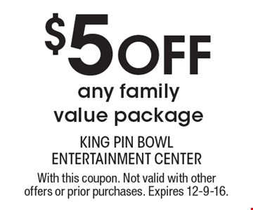 $5 Off any family value package. With this coupon. Not valid with other offers or prior purchases. Expires 12-9-16.
