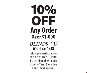 10% OFF Any Order Over $1,000. Must present coupon at time of sale. Cannot be combined with any other offers. Excludes Faux Blind special.