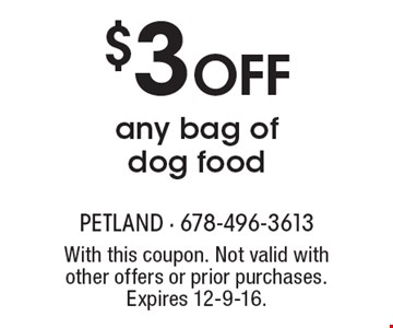 $3 OFF any bag of dog food. With this coupon. Not valid with other offers or prior purchases. Expires 12-9-16.