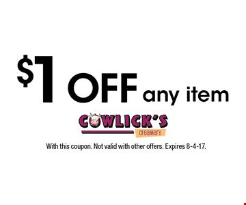 $1 off any item. With this coupon. Not valid with other offers. Expires 8-4-17.