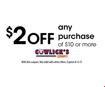 $2 off any purchase of $10 or more. With this coupon. Not valid with other offers. Expires 8-4-17.