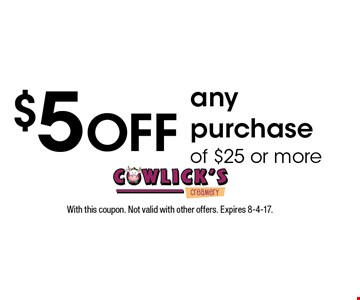 $5 off any purchase of $25 or more. With this coupon. Not valid with other offers. Expires 8-4-17.