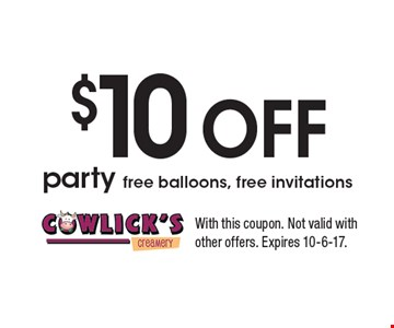 $10 Off party free balloons, free invitations. With this coupon. Not valid with other offers. Expires 10-6-17.