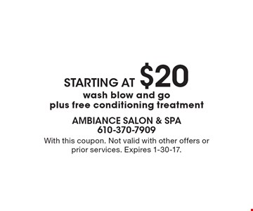 Wash blow and go plus free conditioning treatment starting at $20. With this coupon. Not valid with other offers or prior services. Expires 1-30-17.