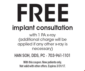 FREE implant consultation with 1 PA x-ray(additional charge will be applied if any other x-ray is necessary). With this coupon. New patients only. Not valid with other offers. Expires 3/31/17.