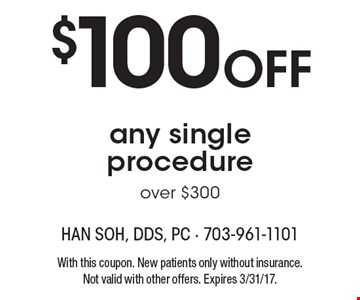 $100 Off any single procedure over $300. With this coupon. New patients only without insurance. Not valid with other offers. Expires 3/31/17.