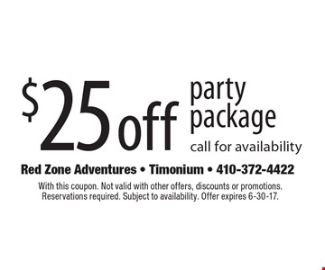 $25 off party package. Call for availability. With this coupon. Not valid with other offers, discounts or promotions. Reservations required. Subject to availability. Offer expires 6-30-17.