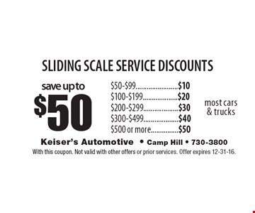 Save up to $50 sliding scale service discounts.  $50-$99, $10. $100-$199, $20. $200-$299, $30. $300-$99, $40. $500 or more, $50. Most cars & trucks. With this coupon. Not valid with other offers or prior services. Offer expires 12-31-16.