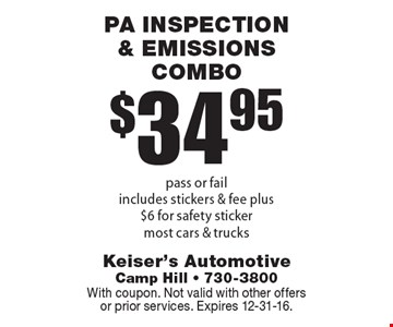 $34.95 PA inspection & emissions combo pass or fail includes stickers & fee plus $6 for safety sticker most cars & trucks. With coupon. Not valid with other offers or prior services. Expires 12-31-16.