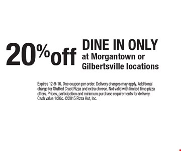20% off DINE IN ONLY at Morgantown or Gilbertsville locations. Expires 12-9-16. One coupon per order. Delivery charges may apply. Additional charge for Stuffed Crust Pizza and extra cheese. Not valid with limited time pizza offers. Prices, participation and minimum purchase requirements for delivery. Cash value 1/20¢. 2015 Pizza Hut, Inc.