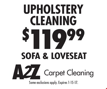 $119.99 Upholstery Cleaning. Sofa & loveseat. Some exclusions apply. Expires 1-15-17.