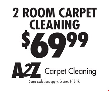 $69.99 2 Room Carpet Cleaning. Some exclusions apply. Expires 1-15-17.