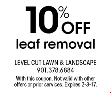 10% off leaf removal. With this coupon. Not valid with other offers or prior services. Expires 2-3-17.