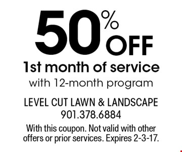 50% off 1st month of service with 12-month program. With this coupon. Not valid with other offers or prior services. Expires 2-3-17.