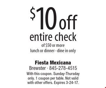 $10 off entire check of $50 or more. Lunch or dinner. Dine in only. With this coupon. Sunday-Thursday only. 1 coupon per table. Not valid with other offers. Expires 3-24-17.